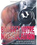 Boostez votre musculation : Le guide complet pour un corps sculpté et plus fort