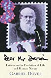img - for Dear Mr. Darwin: Letters on the Evolution of Life and Human Nature by Gabriel Dover (1-Mar-2001) Paperback book / textbook / text book