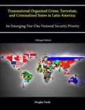 img - for Transnational Organized Crime, Terrorism, and Criminalized States in Latin America: An Emerging Tier-One National Security Priority (Enlarged Edition) book / textbook / text book