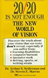 img - for By Dr. Arthur Seiderman 20/20 Is Not Enough: The New World of Vision [Mass Market Paperback] book / textbook / text book