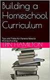Building a Homeschool Curriculum: Tips and Tricks for Parents New to Homeschooling