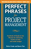 Perfect Phrases for Project Management: Hundreds of Ready-to-Use Phrases for Delivering Results on Time and Under Budget