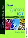 Applied ICT GCSE: Teacher Support Pack (EDEXCEL) (0748757481) by Doyle, Stephen