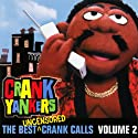 The Best Uncensored Crank Calls, Volume 2  by Crank Yankers, Dane Cook, Tracy Morgan, Sarah Silverman, more Narrated by Dane Cook, Tracy Morgan, Sarah Silverman, Jimmy Kimmel, Jim Florentine, David Alan Grier