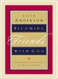 Becoming Friends with God: A Devotional Invitation to Intimacy with God (0764225316) by Anderson, Leith