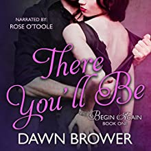 There You'll Be: Begin Again, Volume 1 Audiobook by Dawn Brower Narrated by Rose O'Toole