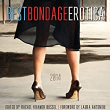 Best Bondage Erotica 2014 Audiobook by Rachel Kramer Bussel, Laura Antoniou Narrated by Lily Bask, Kyle St. James