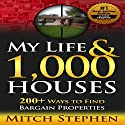 My Life & 1,000 Houses: 200+ Ways to Find Bargain Properties (       UNABRIDGED) by Mitch Stephen Narrated by Stu Norfleet