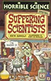 Suffering Scientists (Horrible Science) (0439012112) by Arnold, Nick