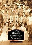 Hoosier High School Basketball: (IN)  (Images of Sports) (073851991X) by Bob  Adams