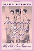 Dreamgirl and Supreme Faith: My Life as a Supreme: Mary Wilson: 9780815410003: Amazon.com: Books