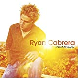 Take It All Away ~ Ryan Cabrera