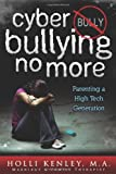 Cyber Bullying No More: Parenting A High Tech Generation (Growing with Love)