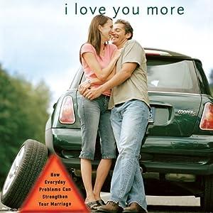 I Love You More: How Everyday Problems Can Strengthen Your Marriage   [Les Parrott, Leslie Parrott]