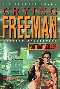 CRYING FREEMAN: Portrait of a Killer by Kazuo Koike and Ryoichi Ikegami