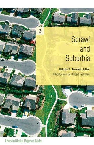 Sprawl And Suburbia : A Harvard Design Magazine Reader, WILLIAM SAUNDERS