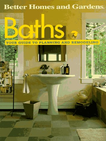 Baths: Your Guide to Planning and Remodeling (Better Homes and Gardens), Better Homes and Gardens