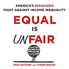 Equal Is Unfair: America's Misguided Fight Against Income Inequality Audiobook by Don Watkins, Yaron Brook Narrated by Jeff Cummings