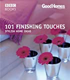 Good Homes Magazine Good Homes: 101 Finishing Touches (Trade) (BBC Good Homes)