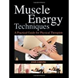 Muscle Energy Techniques: A Practical Handbook for Physical Therapistsby John Gibbons