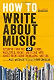 How to Write About Music: Excerpts from the 33 1/3 Series, Magazines, Books and Blogs with Advice fr