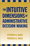 The Intuitive Dimensions of Administrative Decision Making (0810846195) by Davis, Stephen H.