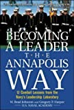 img - for Becoming a Leader the Annapolis Way: 12 Combat Lessons from the Navy's Leadership Laboratory: 12 Proven Leadership Lessons from the U.S. Naval Academy by Johnson, W. Brad, Harper, Gregory P. (2004) Hardcover book / textbook / text book