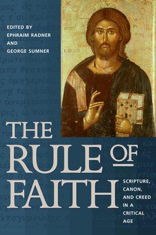 The Rule of Faith: Scripture, Canon, and Creed in a Critical Age, Ephraim Radner, ed.