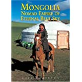 Mongolia: Nomad Empire of the Eternal Blue Sky (Odyssey Mongolia)