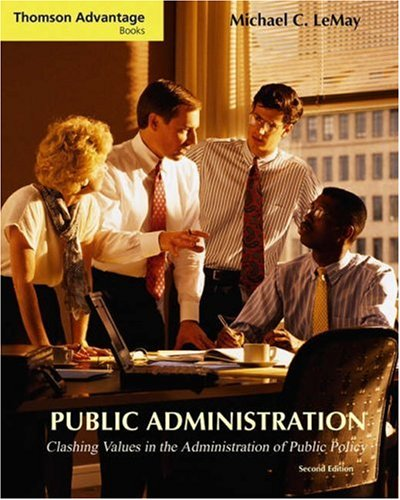 Public Administration: Clashing Values in the Administration of Public Policy (with InfoTrac®) (Thomson Advantage Books)