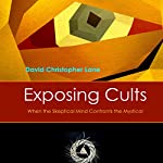 Exposing Cults: When the Skeptical Mind Meets the Mystical | David Lane