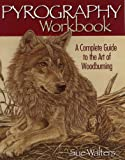 Sue Walters Pyrography Workbook: A Complete Guide to the Art of Woodburning