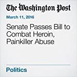 Senate Passes Bill to Combat Heroin, Painkiller Abuse | Karoun Demirjian