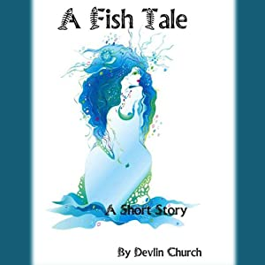 A Fish Tale | [Devlin Church]