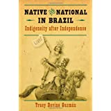 Native and National in Brazil: Indigeneity after Independence (First Peoples: New Directions in Indigenous Studies...