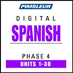 Spanish Phase 4, Units 1-30: Learn to Speak and Understand Spanish with Pimsleur Language Programs | Pimsleur