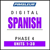 Spanish Phase 4, Units 1-30: Learn to Speak and Understand Spanish with Pimsleur Language Programs | [Pimsleur]