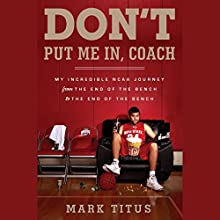 Don't Put Me In, Coach: My Incredible NCAA Journey from the End of the Bench to the End of the Bench Audiobook by Mark Titus Narrated by Tyler Seiple