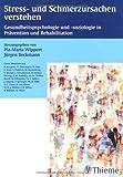 Stress- und Schmerzursachen verstehen: Gesundheitspsychologie und -soziologie in Prävention und Rehabilitation - Pia-Maria Wippert, Jürgen Beckmann