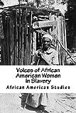 African American Studies: Voices of African American Women in Slavery (American Slave Interviews)