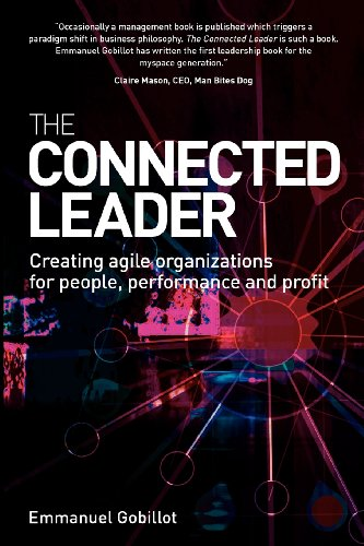 The Connected Leader: Creating Agile Organizations for People, Performance and Profits