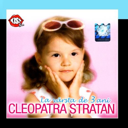 Cleopatra Stratan - La Varsta De 3 Ani (At Three Years Old) - Zortam Music