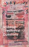 Stubborn Theological Questions (0334029074) by Macquarrie, John