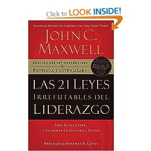Las 21 leyes irrefutables del liderazgo: Siga estas leyes, y la gente lo seguir&aacute a usted (Spanish Edition) John C. Maxwell
