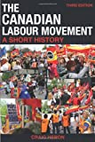 The Canadian Labour Movement: A Short History: Third Edition (1459400569) by Heron, Craig
