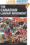 The Canadian Labour Movement: A Short...