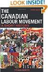 The Canadian Labour Movement: A Short...