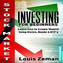 Stock Market Investing for Beginners: Learn How to Create Wealth Using Stocks, Bonds & ETFs   Livre audio Auteur(s) : Louis Zeman Narrateur(s) : Adam Dubeau