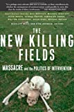 The New Killing Fields: Massacre and the Politics of Intervention (0465008046) by Brunner, Kira