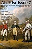 Alt Hist Issue 7: The Magazine of Historical Fiction and Alternate History (Volume 7)